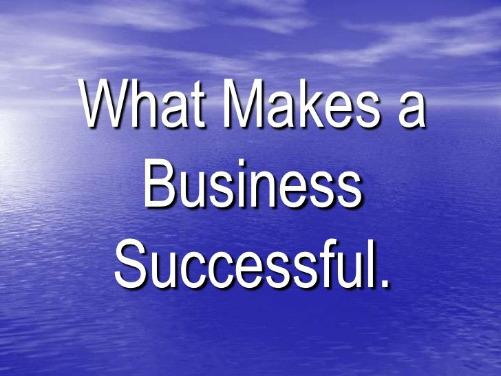 What Makes a Business Successful.<br />