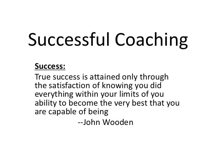 Successful Coaching<br />Success:<br />True success is attained only through the satisfaction of knowing you did everythin...