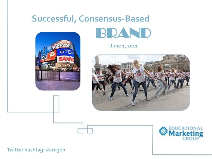 Successful, Consensus-Based<br />BRAND<br />June 1, 2011<br />Twitter hashtag: #emgkb<br />