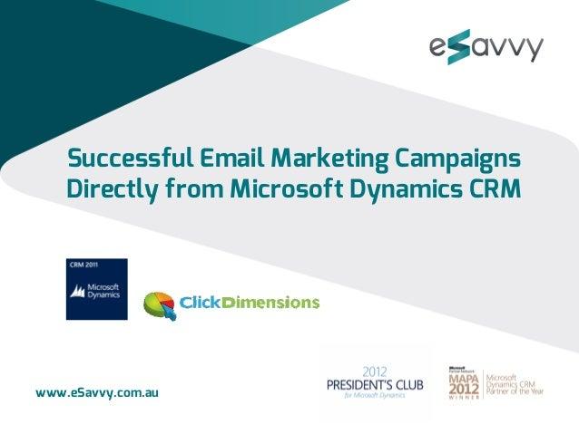 Successful Email Marketing CampaignsDirectly from Microsoft Dynamics CRMwww.eSavvy.com.au