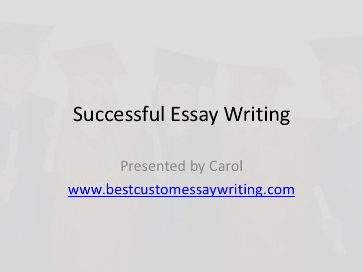 Successful Essay Writing      Presented by Carolwww.bestcustomessaywriting.com