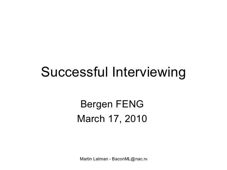 Successful Interviewing Bergen FENG  March 17, 2010