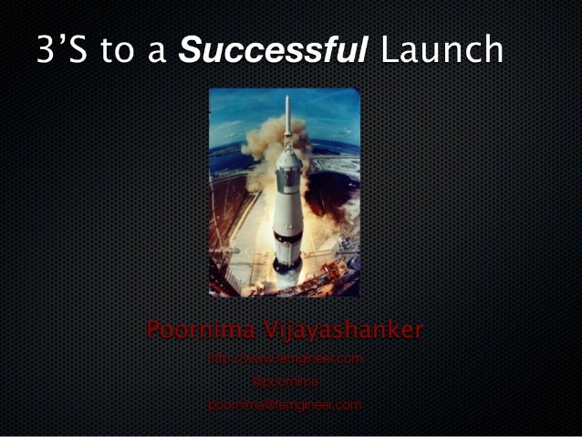 3 S's to a Successful Launch - Poornima Vijayashanker
