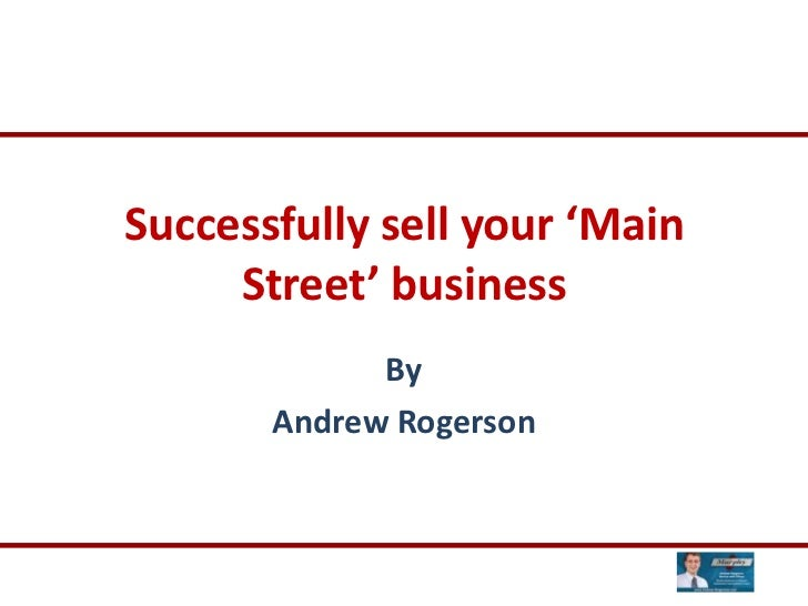 Successfully sell your 'Main Street' business<br />By<br />Andrew Rogerson<br />