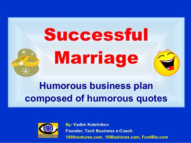 Successful    Marriage  Humorous business plancomposed of humorous quotes       By: Vadim Kotelnikov       Founder, Ten3 B...