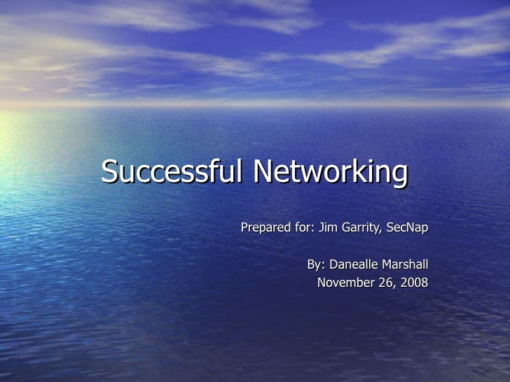 Successful Networking Prepared for: Jim Garrity, SecNap By: Danealle Marshall November 26, 2008