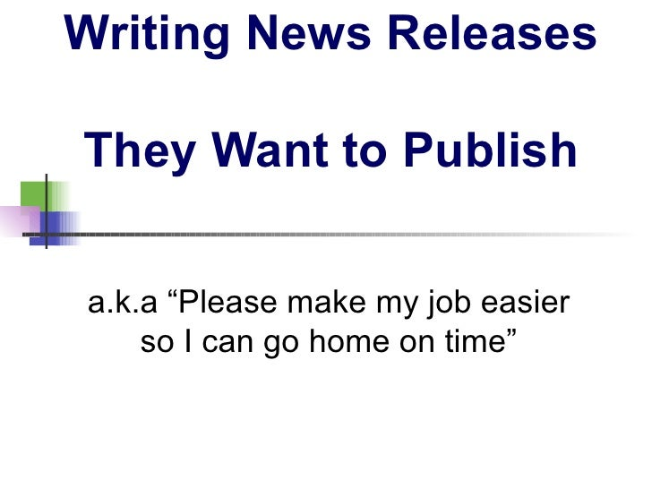 "Writing News Releases  They Want to Publish a.k.a ""Please make my job easier so I can go home on time"""
