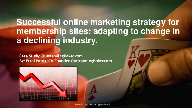Successful online marketing strategy for membership sites: adapting to change in a declining industry. Case Study: Outstan...