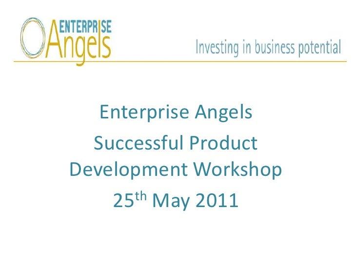 Enterprise Angels <br />Successful Product Development Workshop<br />25thMay 2011<br />