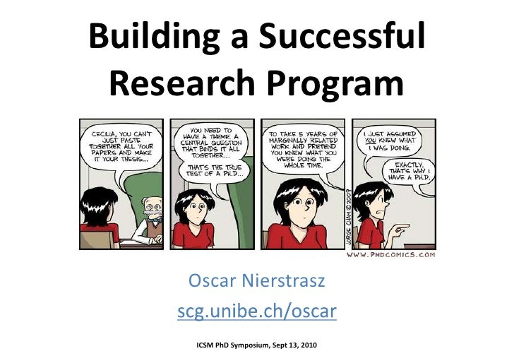 Building a Successful Research Program<br />Oscar Nierstrasz<br />scg.unibe.ch/oscar<br />ICSM PhD Symposium, Sept 13, 201...