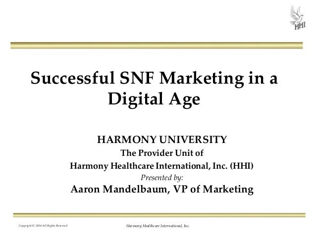 Successful SNF Marketing in a Digital Age HARMONY UNIVERSITY The Provider Unit of Harmony Healthcare International, Inc. (...