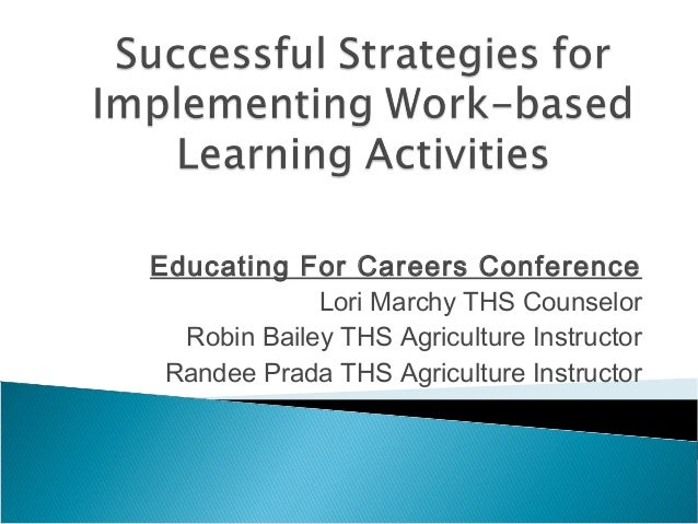 Educating For Careers Conference Lori Marchy THS Counselor Robin Bailey THS Agriculture Instructor Randee Prada THS Agricu...