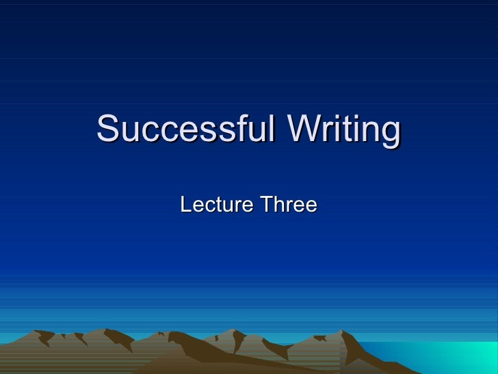 Successful Writing Lecture Three