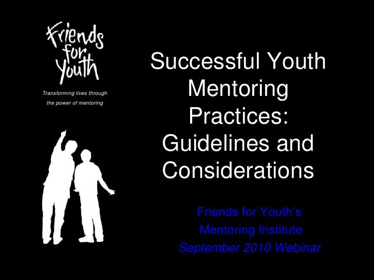 youth mentoring Through mentoring organizations, youth are provided with programs that help keep them in school, out of trouble, and most importantly, put them in direct contact with caring adults who.