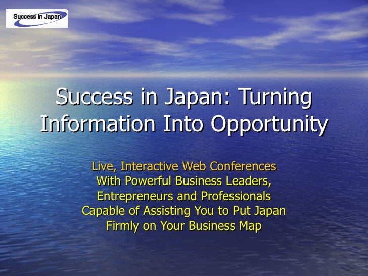 Success in Japan: Turning Information Into Opportunity Live, Interactive Web Conferences With Powerful Business Leaders, E...
