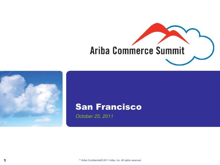 San Francisco    October 25, 20111    ** Ariba Confidential© 2011 Ariba, Inc. All rights reserved.