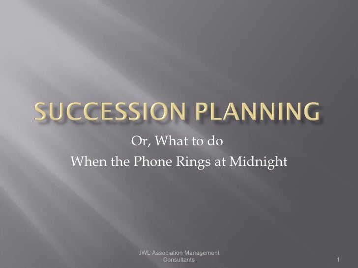 Or, What to do  When the Phone Rings at Midnight JWL Association Management Consultants