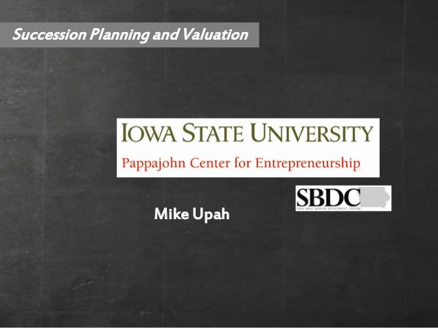 Succession Planning and Valuation                   Mike Upah