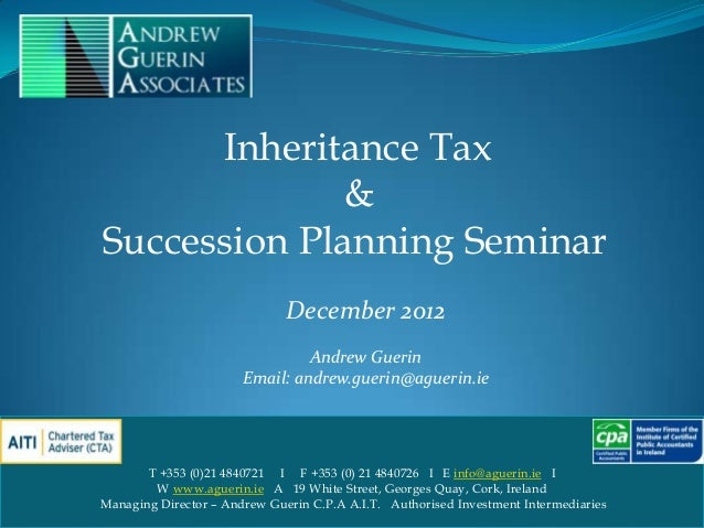 Inheritance Tax              &Succession Planning Seminar                              December 2012                      ...
