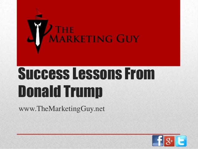 Success Lessons From Donald Trump www.TheMarketingGuy.net