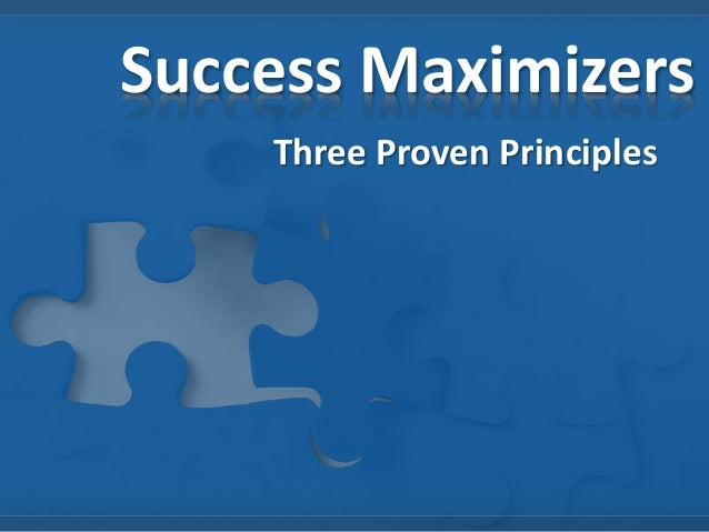 Success Maximizers Three Proven Principles