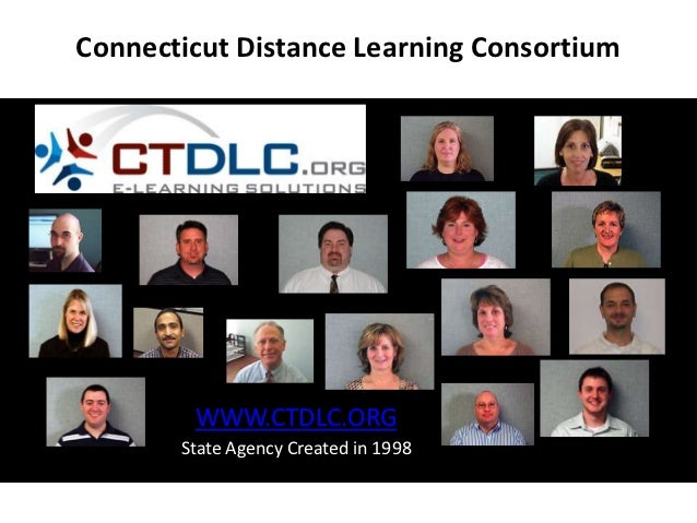 Connecticut Distance Learning Consortium        WWW.CTDLC.ORG       State Agency Created in 1998