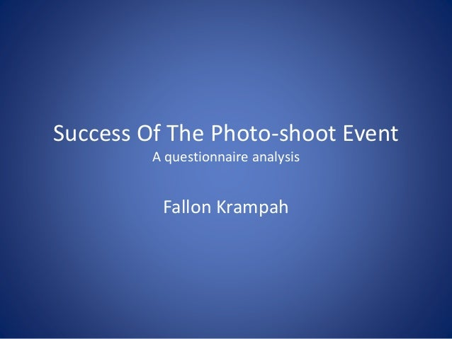 Success Of The Photo-shoot Event A questionnaire analysis Fallon Krampah