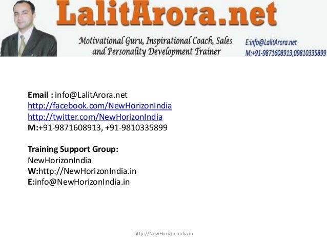Email : info@LalitArora.nethttp://facebook.com/NewHorizonIndiahttp://twitter.com/NewHorizonIndiaM:+91-9871608913, +91-9810...