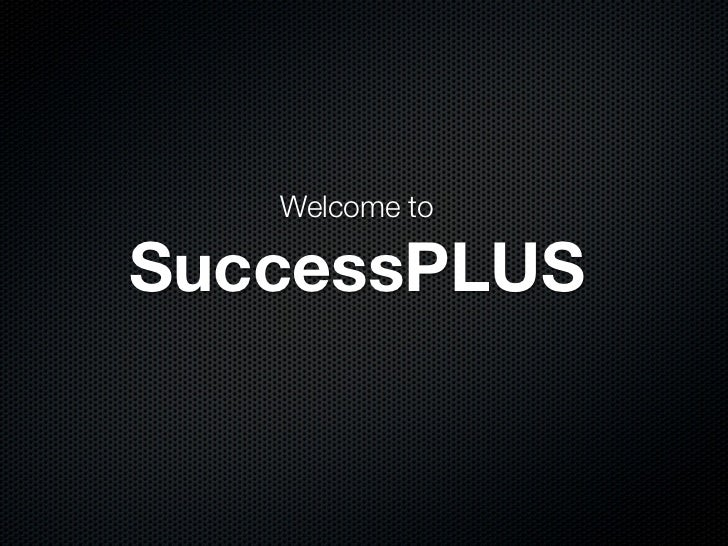 Welcome toSuccessPLUS