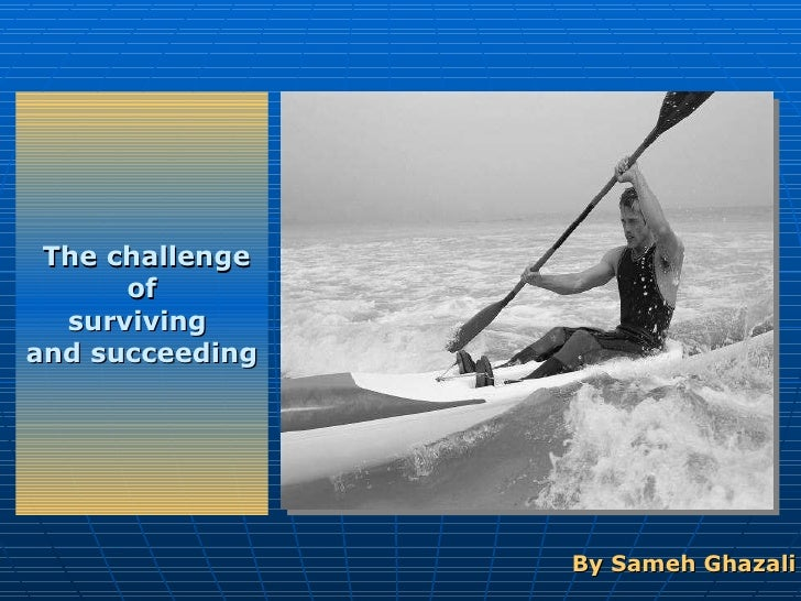<ul><li>By Sameh Ghazali </li></ul>The challenge of  surviving  and succeeding