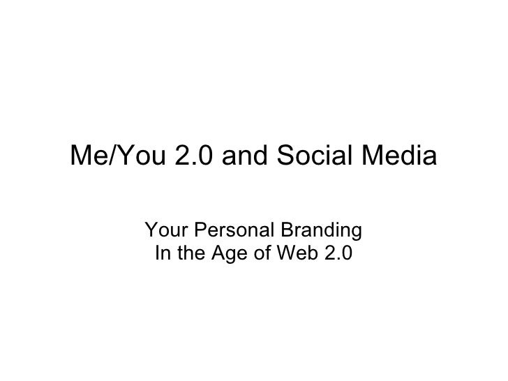 Your Personal Branding In the Age of Web 2.0 Me/You 2.0 and Social Media