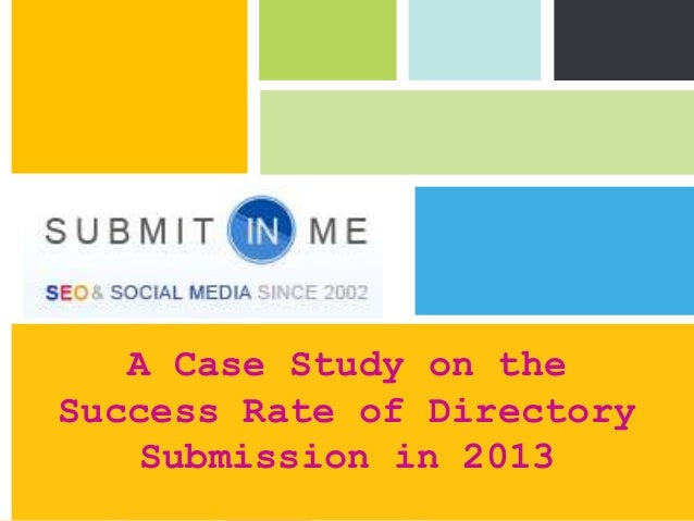 A Case Study on theSuccess Rate of Directory    Submission in 2013                P: 555.123.4568 F: 555.123.4567         ...