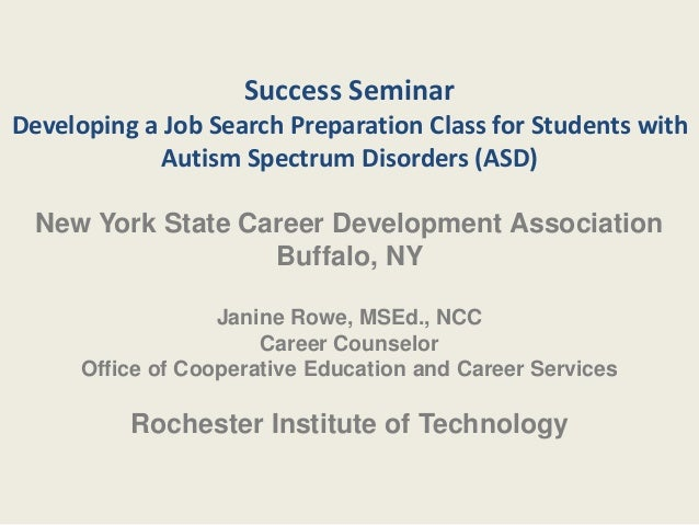 Success Seminar Developing a Job Search Preparation Class for Students with Autism Spectrum Disorders (ASD) New York State...