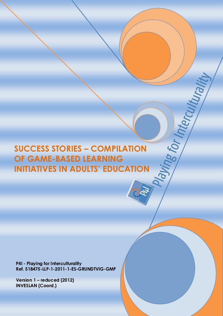 SUCCESS STORIES – COMPILATIONOF GAME-BASED LEARNINGINITIATIVES IN ADULTS' EDUCATIONP4I - Playing for InterculturalityRef. ...
