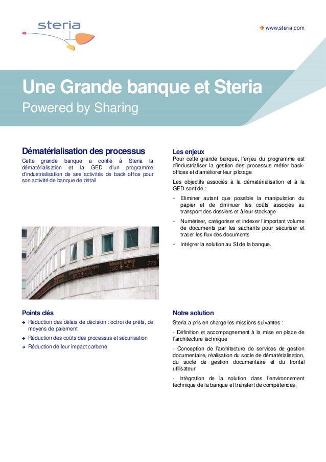 www.steria.com  Une Grande banque et Steria Powered by Sharing  Dématérialisation des processus  Les enjeux  Cette grande ...