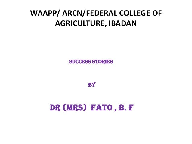 WAAPP/ ARCN/FEDERAL COLLEGE OF AGRICULTURE, IBADAN SUCCESS STORIES BY Dr (MRS) FATO , B. F