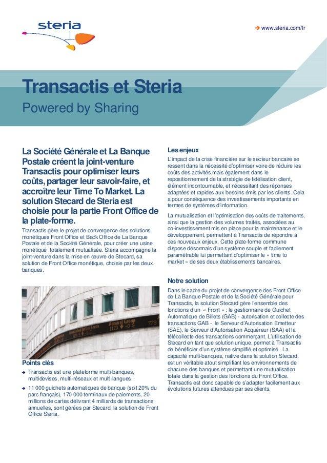  www.steria.com/fr  Transactis et Steria Powered by Sharing  La Société Générale et La Banque Postale créent la joint-ven...