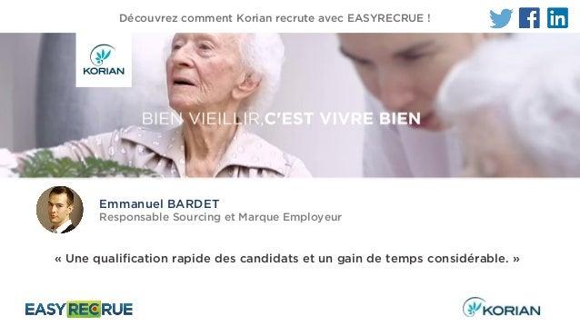 Emmanuel BARDET Responsable Sourcing et Marque Employeur Découvrez comment Korian recrute avec EASYRECRUE ! « Une qualific...