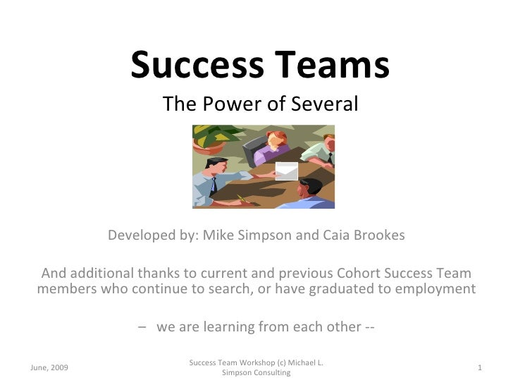 Success Teams The Power of Several Developed by: Mike Simpson and Caia Brookes And additional thanks to current and previo...