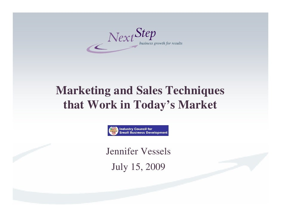 Marketing and Sales Techniques  that Work in Today's Market           Jennifer Vessels          July 15, 2009