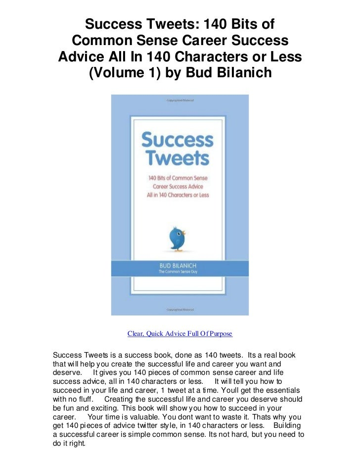 Success Tweets: 140 Bits of  Common Sense Career Success Advice All In 140 Characters or Less     (Volume 1) by Bud Bilani...