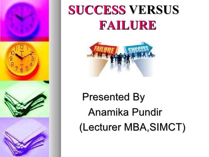 <ul><li>SUCCESS  VERSUS  FAILURE </li></ul><ul><li>Presented By  </li></ul><ul><li>Anamika Pundir </li></ul><ul><li>(Lectu...