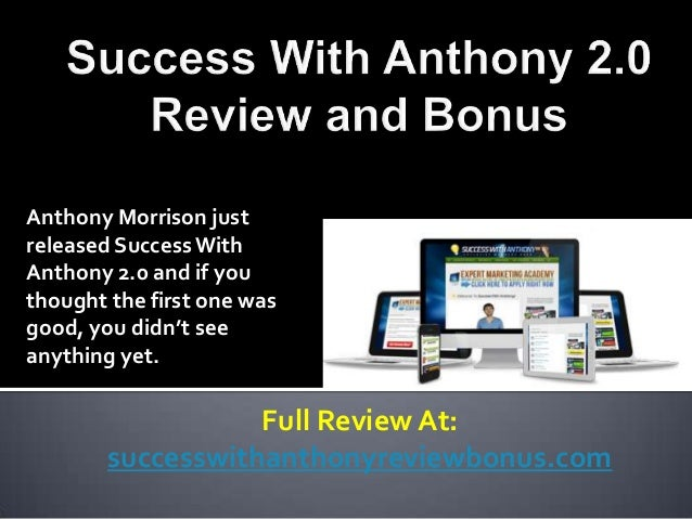 Anthony Morrison justreleased Success WithAnthony 2.0 and if youthought the first one wasgood, you didn't seeanything yet....
