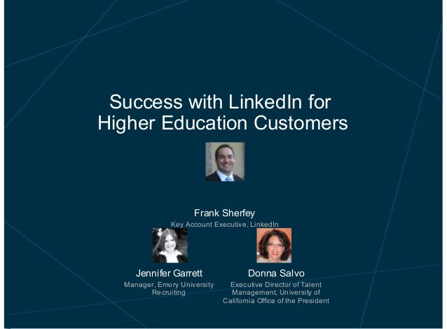 Success with LinkedIn for Higher Education Customers  Frank Sherfey Key Account Executive, LinkedIn  Jennifer Garrett  Don...