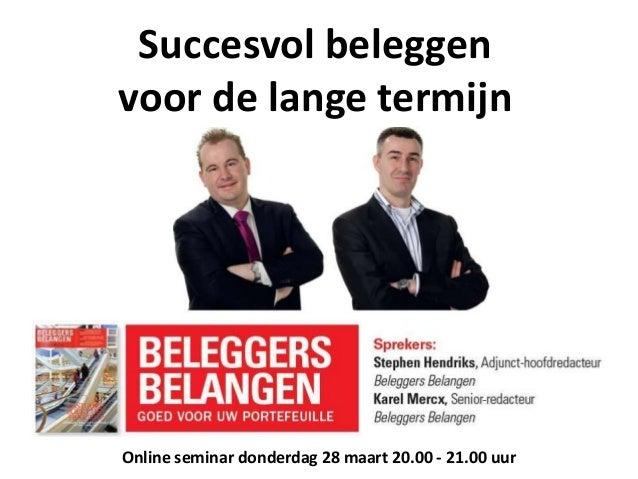 Succesvol beleggenvoor de lange termijnOnline seminar donderdag 28 maart 20.00 - 21.00 uur