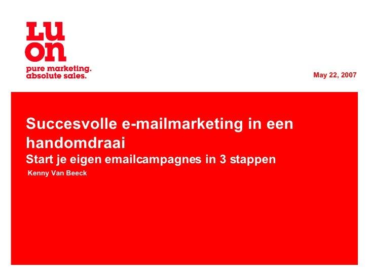 Succesvolle e-mailmarketing in een handomdraai Start je eigen emailcampagnes in 3 stappen Kenny Van Beeck