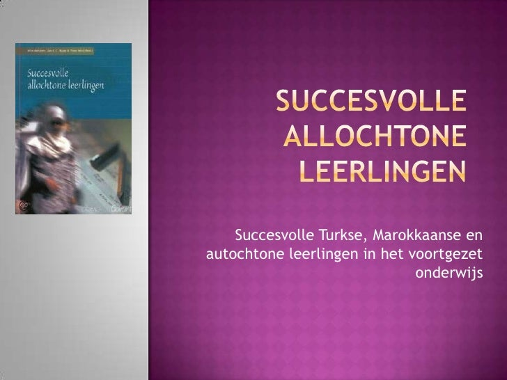 Succesvolle  allochtone leerlingen<br />Succesvolle Turkse, Marokkaanse en autochtone leerlingen in het voortgezet onderwi...