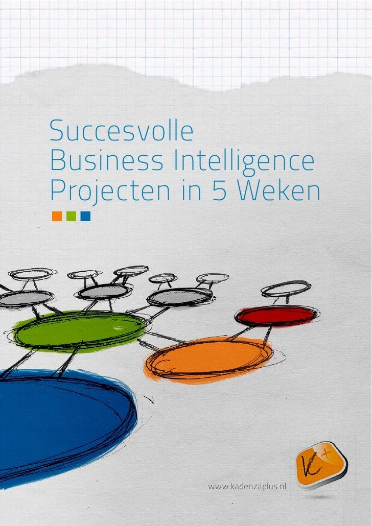 Succesvolle BI Projecten in 5 Weken     Succesvolle Business Intelligence Projecten in 5 Weken                         www...