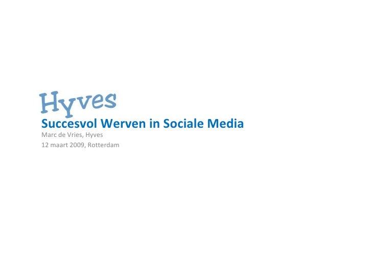 Succesvol Werven in Sociale Media Marc de Vries, Hyves  12 maart 2009, Rotterdam