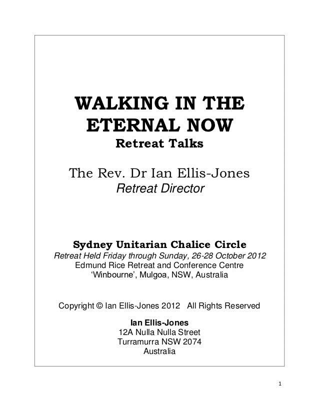 WALKING IN THE      ETERNAL NOW               Retreat Talks   The Rev. Dr Ian Ellis-Jones               Retreat Director  ...
